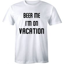 Beer Me I'm on Vacation party time T shirt