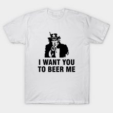 I want you to beer me T Shirt