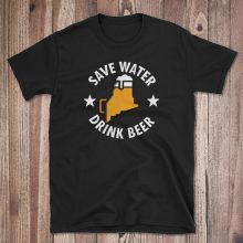 Save Water Drink Local Maine Beer T Shirt