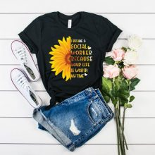 Sunflower I Became A Social Worker Because Your Life Is Worth My Time Shirt