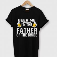 Top Beer Me I'm The Father Of The Bride shirt